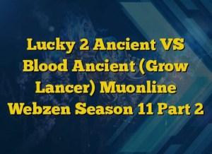 Lucky 2 Ancient VS Blood Ancient (Grow Lancer) Muonline Webzen Season 11 Part 2