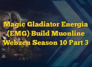 Magic Gladiator Energía (EMG) Build Muonline Webzen Season 10 Part 3