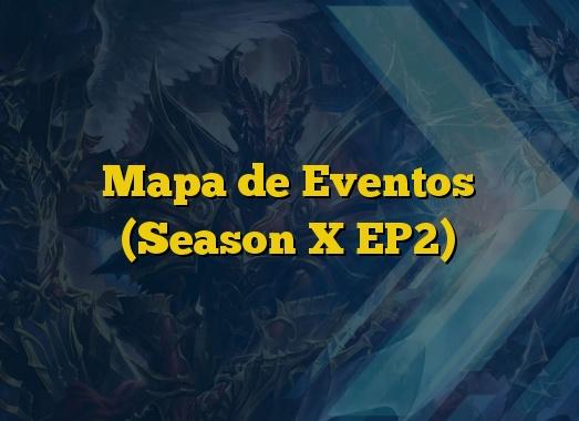 Mapa de Eventos (Season X EP2)