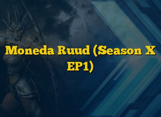 Moneda Ruud (Season X EP1)