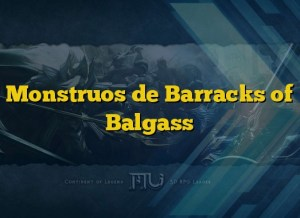 Monstruos de Barracks of Balgass