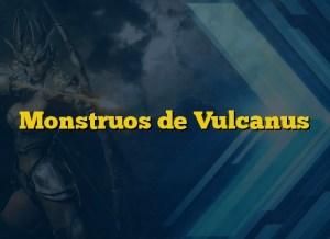 Monstruos de Vulcanus