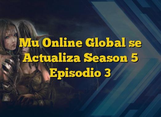 Mu Online Global se Actualiza Season 5 Episodio 3