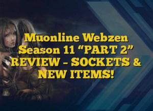 "Muonline Webzen Season 11 ""PART 2""  REVIEW – SOCKETS & NEW ITEMS!"