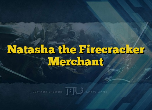 Natasha the Firecracker Merchant