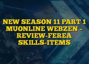 NEW SEASON 11 PART 1 MUONLINE WEBZEN – REVIEW-FEREA SKILLS-ITEMS