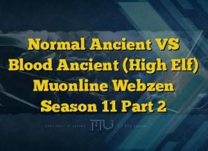 Normal Ancient VS Blood Ancient (High Elf) Muonline Webzen Season 11 Part 2
