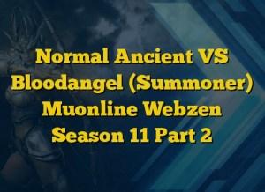 Normal Ancient VS Bloodangel (Summoner) Muonline Webzen Season 11 Part 2