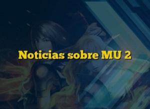 Noticias sobre MU 2