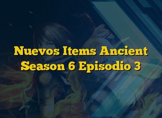 Nuevos Items Ancient Season 6 Episodio 3