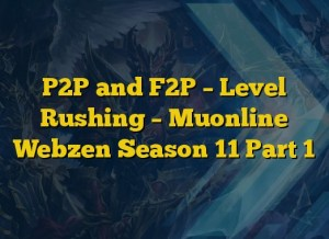 P2P and F2P – Level Rushing – Muonline Webzen Season 11 Part 1