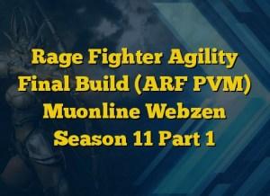 Rage Fighter Agility Final Build (ARF PVM) Muonline Webzen Season 11 Part 1