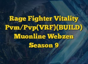 Rage Fighter Vitality Pvm/Pvp(VRF)(BUILD) Muonline Webzen Season 9