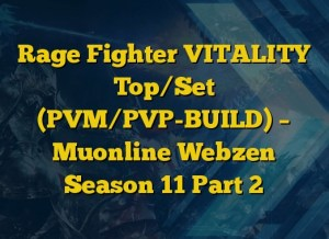 Rage Fighter VITALITY Top/Set (PVM/PVP-BUILD) – Muonline Webzen Season 11 Part 2