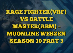 RAGE FIGHTER(VRF) VS BATTLE MASTER(ABM) – MUONLINE WEBZEN SEASON 10 PART 3