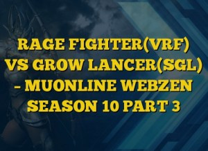 RAGE FIGHTER(VRF) VS GROW LANCER(SGL) – MUONLINE WEBZEN SEASON 10 PART 3
