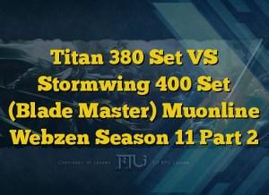 Titan 380 Set VS Stormwing 400 Set (Blade Master) Muonline Webzen Season 11 Part 2