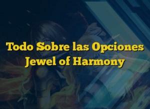 Todo Sobre las Opciones Jewel of Harmony