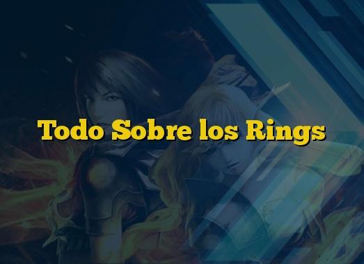 Todo Sobre los Rings
