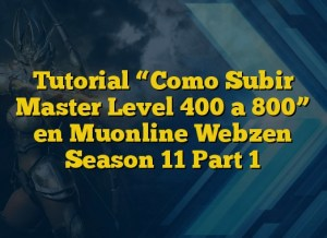 "Tutorial ""Como Subir Master Level 400 a 800"" en Muonline Webzen Season 11 Part 1"