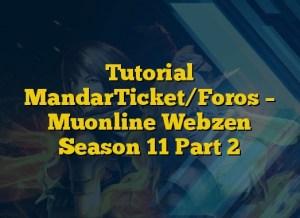Tutorial MandarTicket/Foros – Muonline Webzen Season 11 Part 2