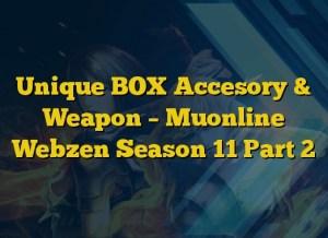 Unique BOX Accesory & Weapon – Muonline Webzen Season 11 Part 2