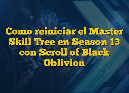 Como reiniciar el Master Skill Tree en Season 13 con Scroll of Black Oblivion