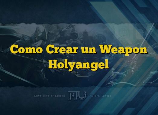 Como Crear un Weapon Holyangel