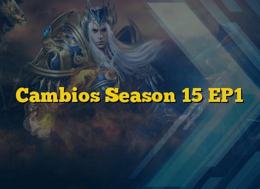 Cambios Season 15 EP1