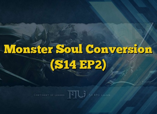 Monster Soul Conversion (S14 EP2)