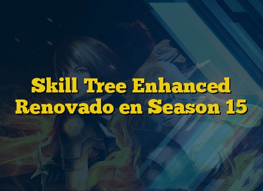 Skill Tree Enhanced Renovado en Season 15
