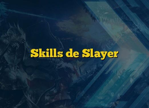 Skills de Slayer