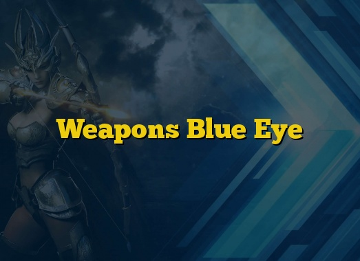 Weapons Blue Eye