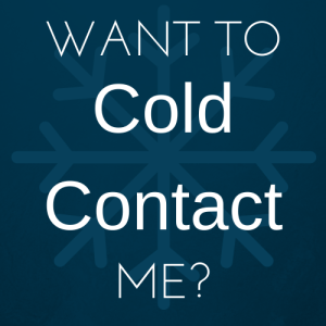 Want to Cold Contact Me?