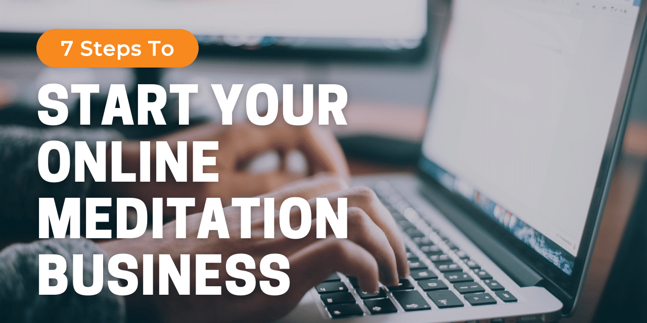 Text Overlay: 7 Steps to Start Your Online Meditation Business
