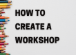 Image with text of how to create a workshop