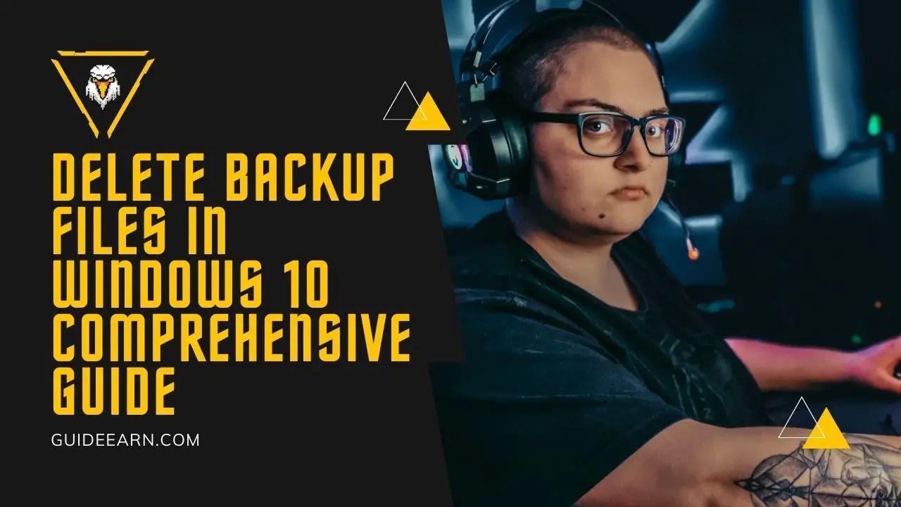 Delete Backup Files in Windows 10 Comprehensive Guide