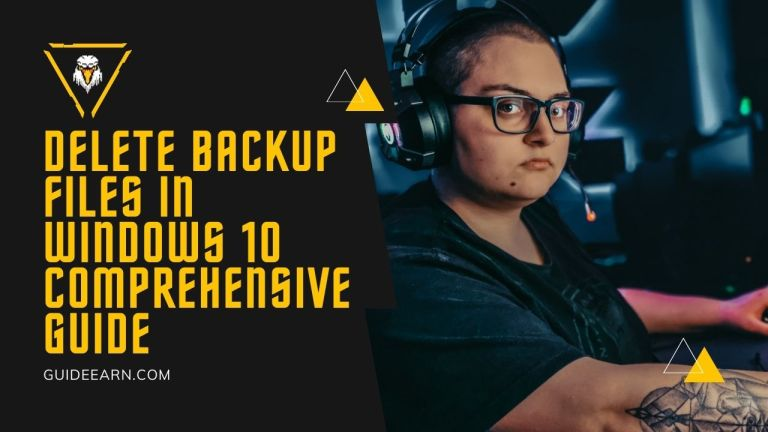 Delete Backup Files in Windows 10 Comprehensive Guide