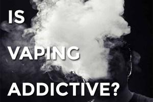 is vaping addictive