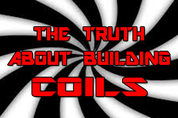 truth about building coils