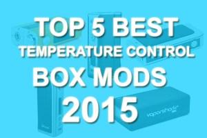 top 5 best temperature control box mods 2015