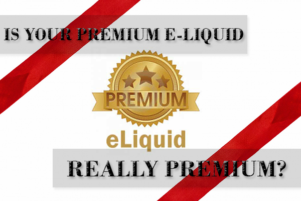 is your premium e-liquid really premium