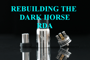 Guide To Vaping Rebuildiing The Dark Horse RDA header