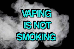 Vaping Is Not Smoking