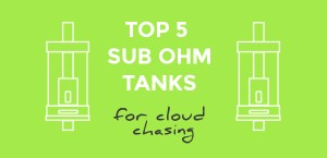 Top 5 sub ohm tanks for cloud chasing header