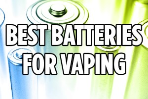 best batteries for vaping