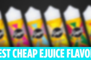 best cheap ejuice flavors 2017