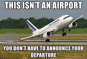 C'est pas un aéroport ici, pas besoin d'annoncer ton départ …
