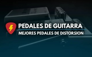 Mejores pedales de distorsion para guitarra