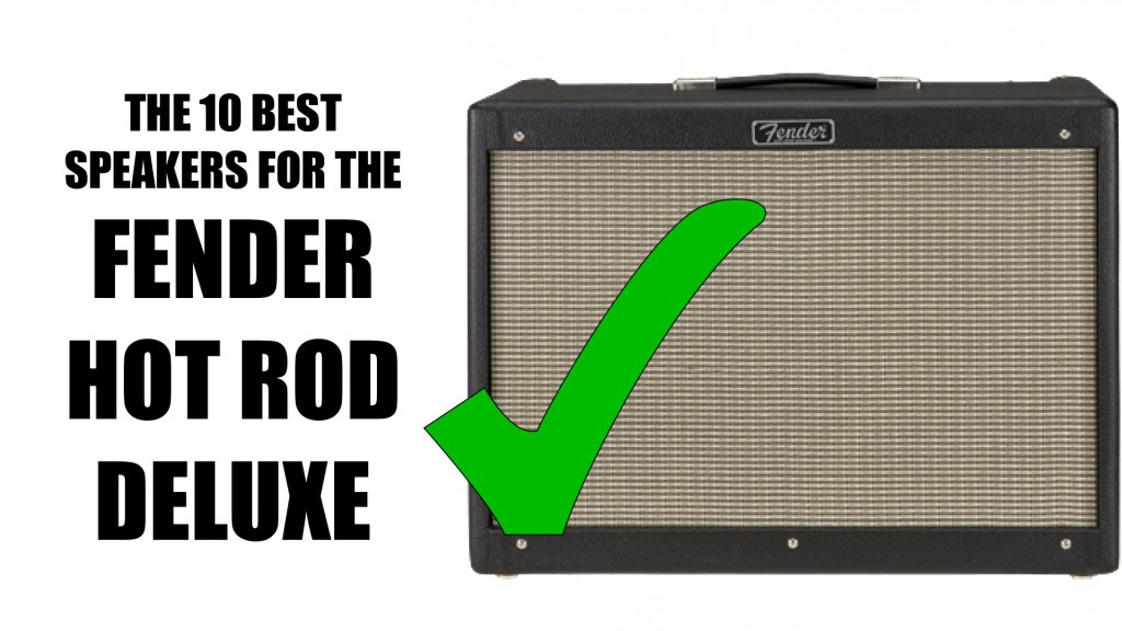 The 10 Best Speakers for a Fender Hot Rod Deluxe Amplifier